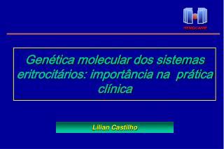 Genética molecular dos sistemas eritrocitários: importância na  prática clínica