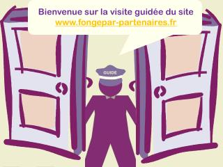 Bienvenue sur la visite guid�e du site fongepar-partenaires.fr
