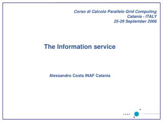 The Information service Alessandro Costa INAF Catania