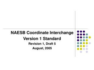 NAESB Coordinate Interchange  Version 1 Standard Revision 1, Draft 5 August, 2005