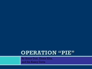 "OPERATION ""PIE"""