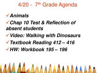 4/20 -  7 th  Grade Agenda