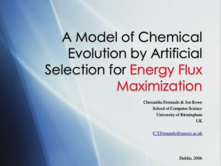 A Model of Chemical Evolution by Artificial Selection for  Energy Flux Maximization