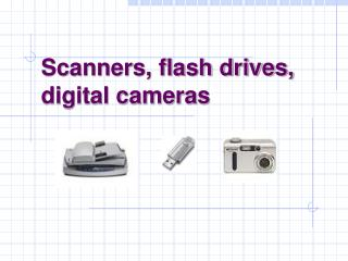 Scanners, flash drives, digital cameras
