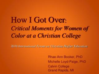 Rhae-Ann Booker, PhD Michelle Loyd-Paige, PhD Calvin College  Grand Rapids, MI