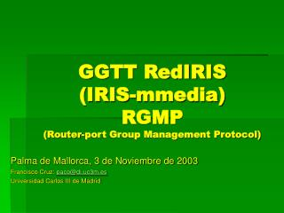GGTT RedIRIS (IRIS-mmedia) RGMP (Router-port Group Management Protocol)
