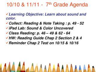10/10 & 11/11 -  7 th  Grade Agenda