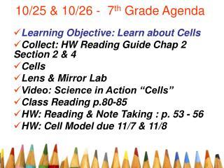 10/25 & 10/26 -  7 th  Grade Agenda