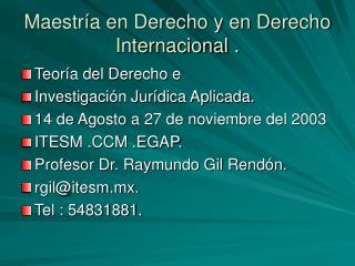 Maestría en Derecho y en Derecho Internacional .