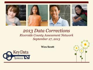 2013 Data Corrections Riverside County Assessment Network September 27, 2013