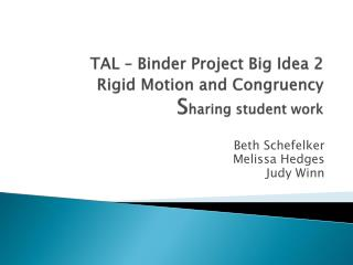 TAL – Binder Project Big Idea 2 R igid Motion and Congruency S haring  s tudent work