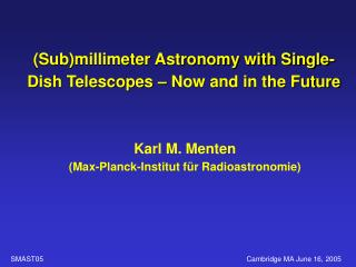 (Sub)millimeter Astronomy with Single-Dish Telescopes – Now and in the Future