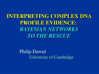 INTERPRETING COMPLEX DNA PROFILE EVIDENCE:   BAYESIAN NETWORKS  TO THE RESCUE