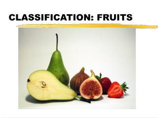 CLASSIFICATION: FRUITS