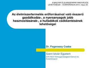 Dr. Fogarassy Csaba Szent István Egyetem  GTK RGVI Klímagazdaságtani Elemző és Kutatóközpont