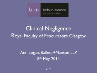 Clinical Negligence R oyal Faculty of Procurators Glasgow