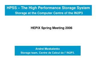 Andrei Moskalenko Storage team, Centre de Calcul de l' IN2P3.