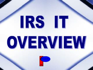IRS  IT  OVERVIEW