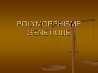 POLYMORPHISME GENETIQUE
