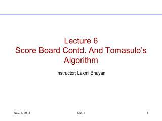 Lecture 6 Score Board Contd. And Tomasulo s Algorithm