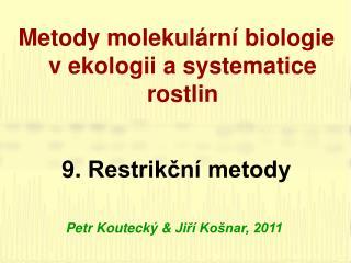 Metody molekulární biologie v ekologii a systematice rostlin 9 .  Restrikční metody