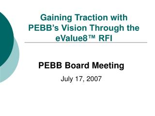 Gaining Traction with  PEBB's Vision Through the  eValue8 ™ RFI