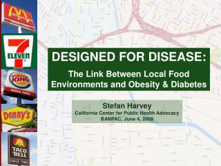 DESIGNED FOR DISEASE: The Link Between Local Food Environments and Obesity & Diabetes