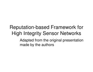 Reputation-based Framework for High Integrity Sensor Networks