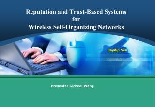 Reputation and Trust-Based Systems  for  Wireless Self-Organizing Networks