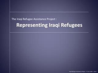 Iraqi Refugee Assistance Project � 15 July 2009 � Slide  1