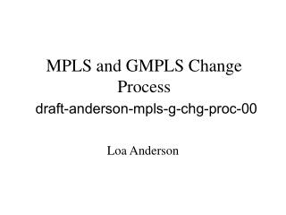 MPLS and GMPLS Change Process draft-anderson-mpls-g-chg-proc-00