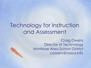 Technology for Instruction and Assessment