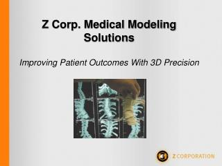 Z Corp. Medical Modeling Solutions  Improving Patient Outcomes With 3D Precision