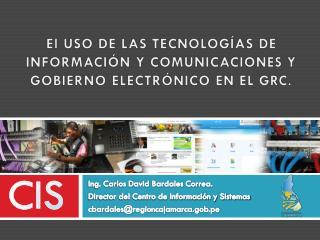 El USO DE LAS TECNOLOGÍAS DE INFORMACIÓN Y COMUNICACIONES Y GOBIERNO ELECTRÓNICO EN EL GRC.