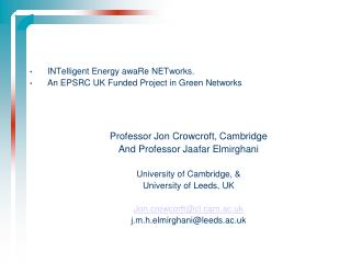 INTelligent Energy awaRe NETworks. An EPSRC UK Funded Project in Green Networks     Professor Jon Crowcroft, Cambridge A