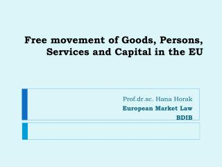 Free movement of  Goods, Persons, Services and Capital in the E U
