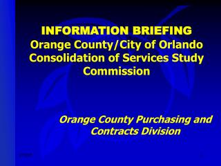 INFORMATION BRIEFING Orange County/City of Orlando Consolidation of Services Study Commission