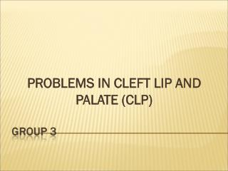 PROBLEMS IN CLEFT LIP AND PALATE (CLP)