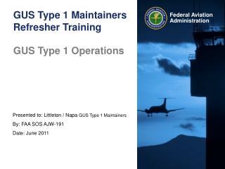 GUS Type 1 Maintainers Refresher Training