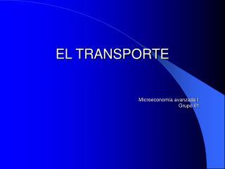 EL TRANSPORTE Microeconomía avanzada I              Grupo 01