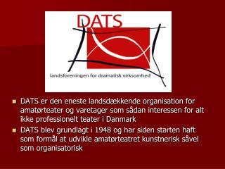 DATS' værdigrundlag er:  Teater forener kunstnerisk aktivitet med menneskelig udvikling