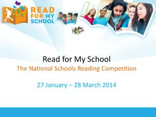 Read for My School The National Schools Reading Competition 27 January – 28 March 2014