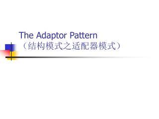 The Adaptor Pattern ????????????