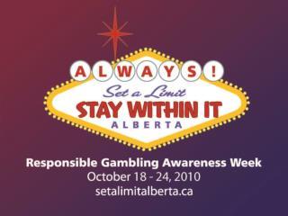 Responsible Gambling Awareness Week October 18-24, 2010 setalimitalberta