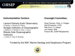 Instrumentation Centers: Lamont-Doherty Earth Observatory A. Barclay, J. Gaherty, M. Tolstoy