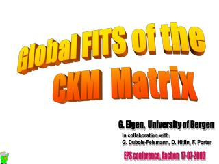 Global FITS of the        CKM  Matrix