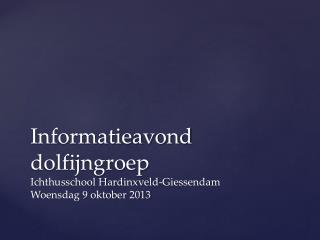 Informatieavond dolfijngroep  Ichthusschool Hardinxveld - Giessendam Woensdag 9 oktober 2013