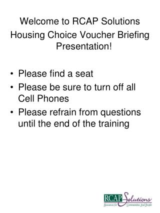 Welcome to RCAP Solutions  Housing Choice Voucher Briefing Presentation! Please find a seat