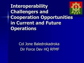 Interoperability Challengers and Cooperation Opportunities in Current and Future Operations