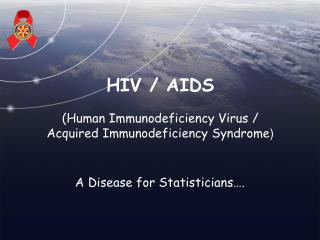 HIV / AIDS (Human Immunodeficiency Virus /  Acquired Immunodeficiency Syndrome )